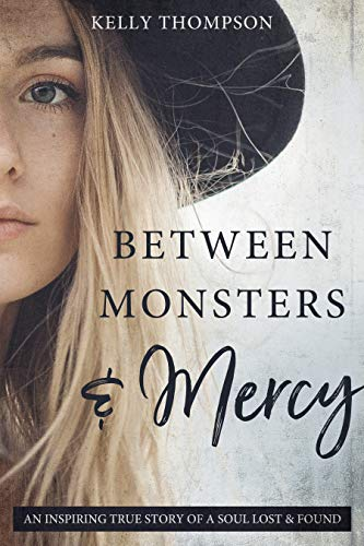 Compare Textbook Prices for Between Monsters and Mercy : An Inspiring True Story of a Soul Lost and Found  ISBN 9781462136964 by Kelly Thompson