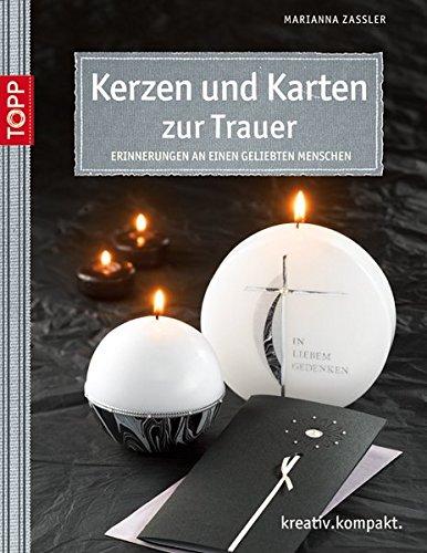 Karten und Kerzen zur Trauer: Erinnerung an einen geliebten Menschen (kreativ.kompakt.)