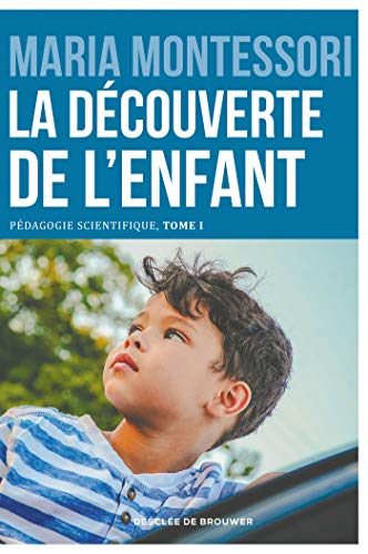 La découverte de l'enfant: Pédagogie scientifique, tome I. Edition du centenaire