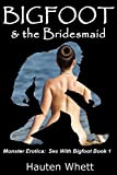 Bigfoot and the Bridesmaid: Sex With Bigfoot, Book 1 (Monster Erotica:  Sex With Bigfoot)