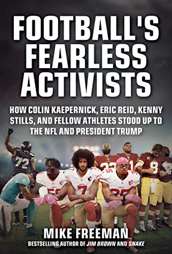 Football's Fearless Activists: How Colin Kaepernick, Eric Reid, Kenny Stills, and Fellow Athletes Stood Up to the NFL and President Trump (English Edition)