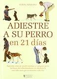 Adiestre a su perro en 21 días (Adiestramiento perros)