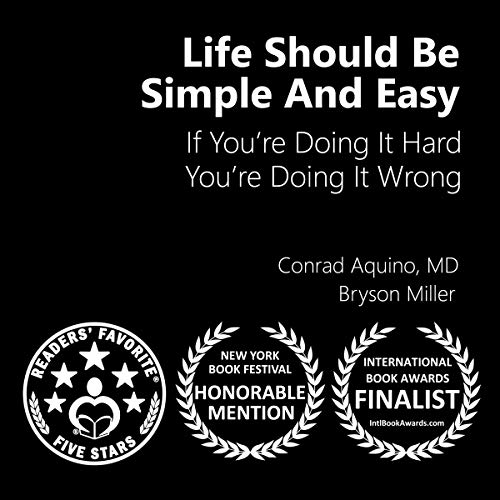 Life Should Be Simple and Easy: If You're Doing It Hard, You're Doing It Wrong audiobook cover art