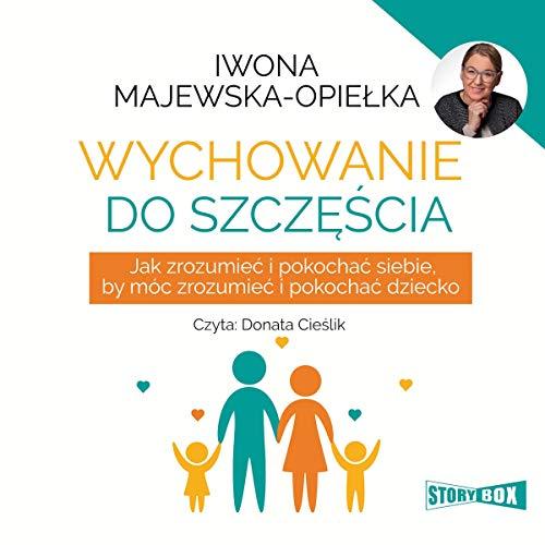Wychowanie do szczęścia Audiobook By Iwona Majewska-Opiełka cover art