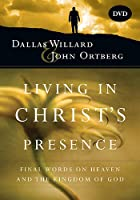 Living in Christ's Presence: Final Words on Heaven and the Kingdom of God [DVD]