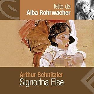Signorina Else                   Di:                                                                                                                                 Arthur Schnitzler                               Letto da:                                                                                                                                 Alba Rohrwacher                      Durata:  2 ore e 57 min     116 recensioni     Totali 4,4