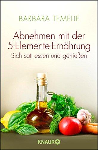 Abnehmen mit der 5-Elemente-Ernährung: Sich satt essen und genießen