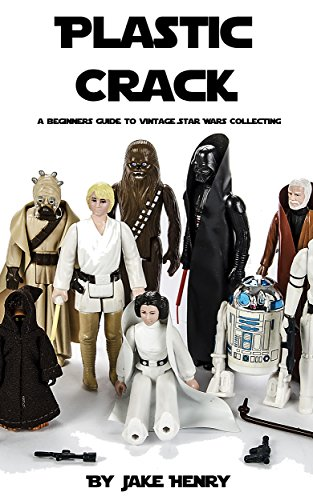 Plastic Crack: A Beginners Guide to Vintage Star Wars Action Figure Collecting (English Edition)