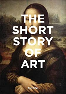 The Short Story of Art: A Pocket Guide to Key Movements, Works, Themes & Techniques