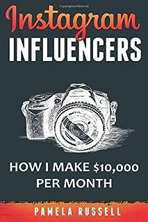 Instagram: How I make $10,000 a month through Influencer Marketing (Instagram Marketing Book) (Volume 2)