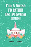 I'm A Nurse I'd Rather Be Playing Decathlon: Unicorn Nurse Gift For Decathlon Player, Athletes Journal Gift, Decathlon Lovers Notebook