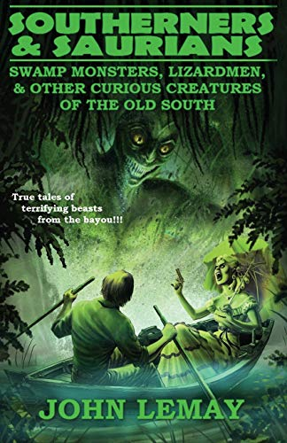 Southerners & Saurians: Swamp Monsters, Lizard Men, and Other Curious Creatures of the Old South (Cowboys & Saurians)