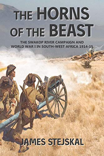 The Horns of the Beast: The Swakop River Campaign and World War I in South-West Africa 1914-15 (English Edition)
