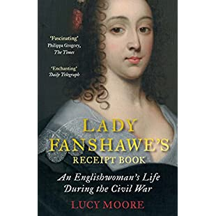 Lady Fanshawe's Receipt Book An Englishwoman's Life During the Civil War