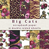 Big Cats Scrapbook Paper, 20 Double-sided Sheets: for Junk Journals, Scrapbooking, Card Making, Mixed Media Art, & More. Scrapbook Paper Pads Double Sided (Scrapbook Paper Pack)