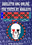 ROULETTE RNG ONLINE. THE TRUTH BY ANALYSIS. (English Edition)
