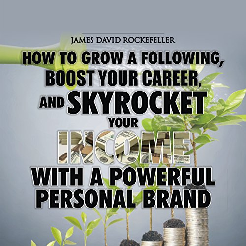 Personal Brand: How to Grow a Following, Boost your Career, and Skyrocket Your Income With a Powerful Personal Brand audiobook cover art