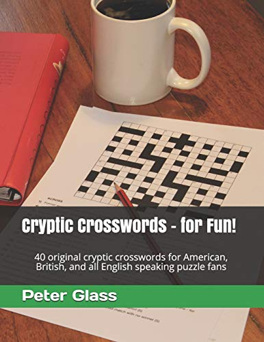 Cryptic Crosswords - for Fun!: 40 original cryptic crosswords for American, British, and all English...