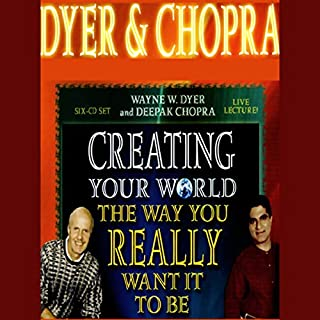 Creating Your World the Way You Really Want it to Be                   By:                                                                                                                                 Dr. Wayne W. Dyer,                                                                                        Deepak Chopra M.D.                               Narrated by:                                                                                                                                 Dr. Wayne W. Dyer,                                                                                        Deepak Chopra M.D.                      Length: 4 hrs and 46 mins     8 ratings     Overall 4.3