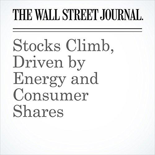 Stocks Climb, Driven by Energy and Consumer Shares copertina
