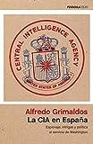 La CIA en España: Espionaje, intrigas y política al servic