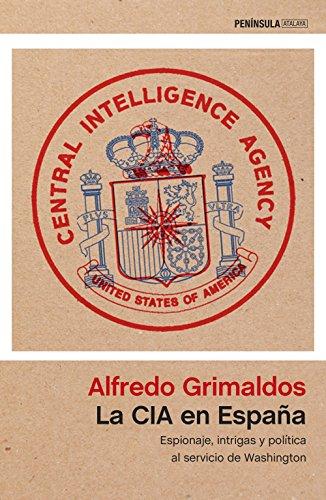 La CIA en España: Espionaje, intrigas y política al servicio de Washington (ATALAYA)