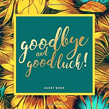 Goodbye and Good Luck! Farewell Party Guest Book | Sunflower Theme  Goodbye Message Book for Leaving Coworker Boss Colleague Friend Retirement Party