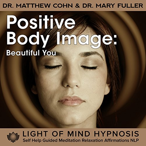 Positive Body Image Light of Mind Hypnosis Self Help Guided Meditation Relaxation Affirmations NLP