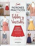 Patrones prácticos para faldas y vestidos: Diseñe, adapte y personalice su propio vestuario