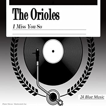 The Orioles: I Miss You So