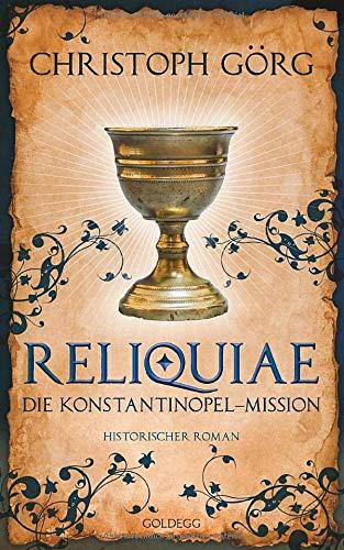 """Reliquiae - Die Konstantinopel-Mission - Mittelalter-Roman über eine Reise quer durch Europa im Jahr 1193. Nachfolgeband von \""""Der Troubadour\"""""""