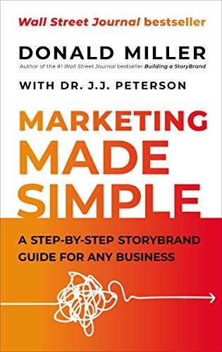 Compare Textbook Prices for Marketing Made Simple: A Step-by-Step StoryBrand Guide for Any Business  ISBN 9781400203796 by Miller, Donald,Peterson, Dr. J.J.