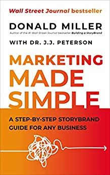 Marketing Made Simple: A Step-by-Step StoryBrand Guide for Any Business by [Donald Miller, Dr. J.J. Peterson ]