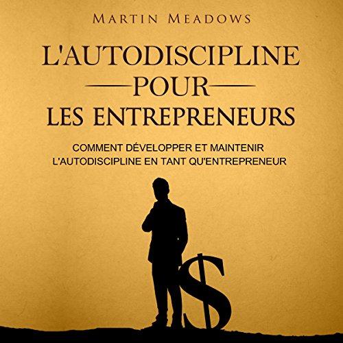 Page de couverture de L'Autodiscipline Pour Les Entrepreneurs [Self-Discipline for Entrepreneurs]