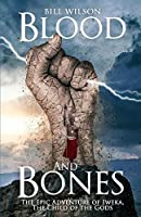 Blood and Bones: The Epic Adventure of Iweka, The Child of the Gods