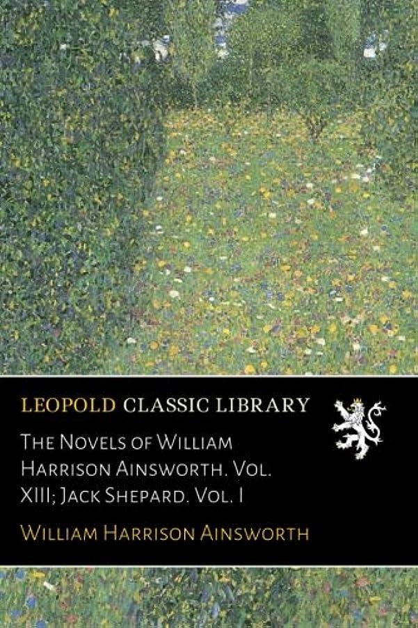 スクラップブック夢中ネクタイThe Novels of William Harrison Ainsworth. Vol. XIII; Jack Shepard. Vol. I