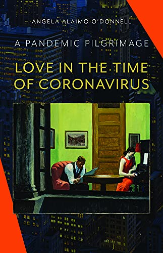 Love in the Time of Coronavirus: A Pandemic Pilgrimage