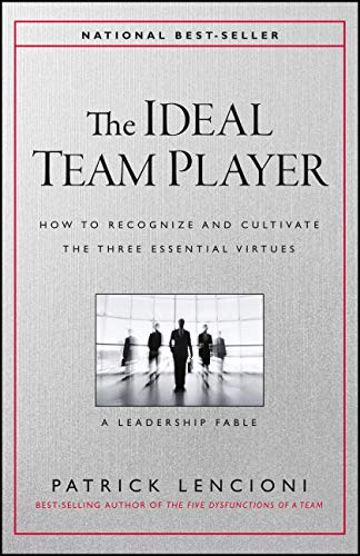 The Ideal Team Player: How to Recognize and Cultivate The Three Essential...