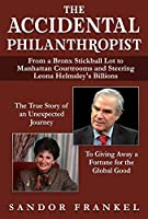The Accidental Philanthropist: From A Bronx Stickball Lot to Manhattan Courtrooms and Steering Leona Helmsley's Billions