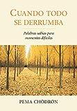 Cuando todo se derrumba: Palabras sabias para momentos dificiles (Spanish Edition)
