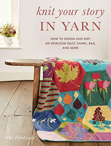 Knit Your Story in Yarn: How to Design and Knit an Heirloom Quilt, Shawl, Bag, and More