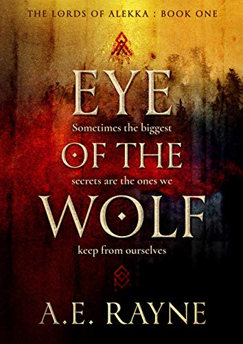Eye of the Wolf: An Epic Fantasy Adventure (The Lords of Alekka Book 1) by [A.E. Rayne]