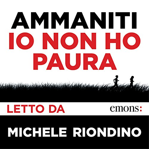 Io non ho paura                   By:                                                                                                                                 Niccolò Ammaniti                               Narrated by:                                                                                                                                 Michele Riondino                      Length: 5 hrs and 42 mins     15 ratings     Overall 4.8