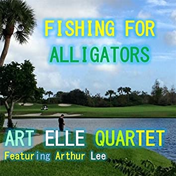 Fishing for Alligators (feat. Arthur Lee)