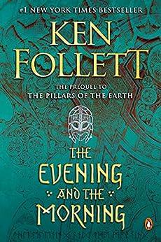 The Evening and the Morning: A Novel (Kingsbridge Book 4) (English Edition) par [Ken Follett]