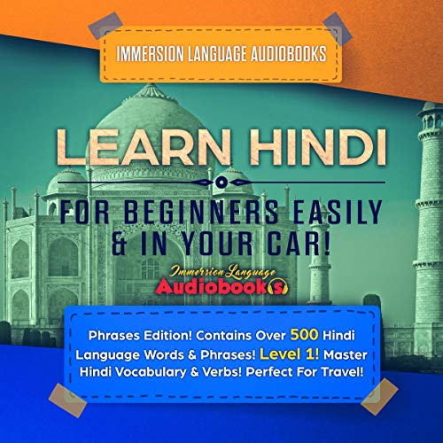 Learn Hindi for Beginners Easily & in Your Car!: Phrases Edition! Contains over 500 Hindi Language Words & Phrases! Level 1!: Master Hindi Vocabulary & Verbs! Perfect for Travel! cover art