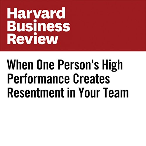 When One Person's High Performance Creates Resentment in Your Team copertina