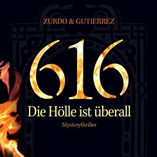 616 - Die Hölle ist überall                   Autor:                                                                                                                                 David Zurdo,                                                                                        Angel Gutierrez                               Sprecher:                                                                                                                                 Lutz Riedel                      Spieldauer: 7 Std. und 7 Min.     864 Bewertungen     Gesamt 3,4