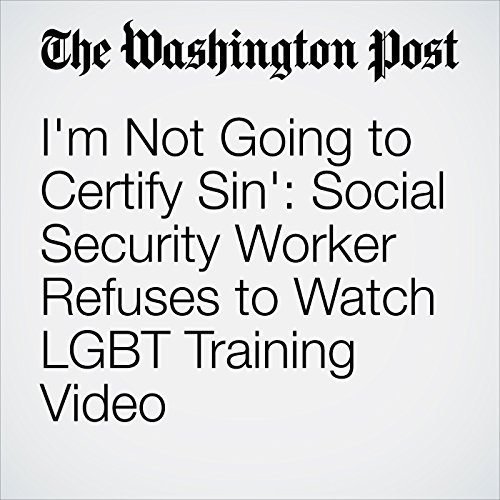 I'm Not Going to Certify Sin': Social Security Worker Refuses to Watch LGBT Training Video cover art