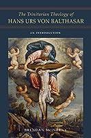 The Trinitarian Theology of Hans Urs Von Balthasar: An Introduction